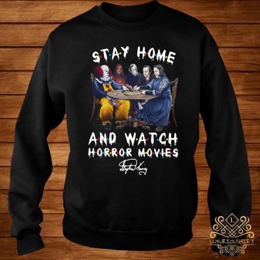 Stephen King Stay Home And Watch Horror Movies Signature Shirt sweater