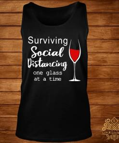 Surviving Social Distancing One Glass At A Time Shirt tank-top