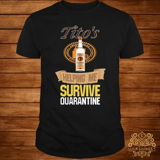 Tito's Vodka Helping Me Survive Quarantine Shirt