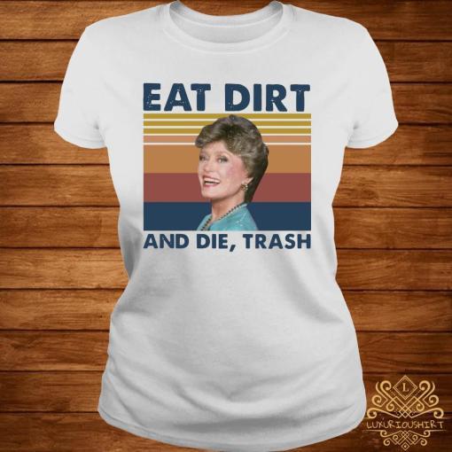 Blanche Devereaux Eat Dirt And Die Trash Vintage Shirt ladies-tee