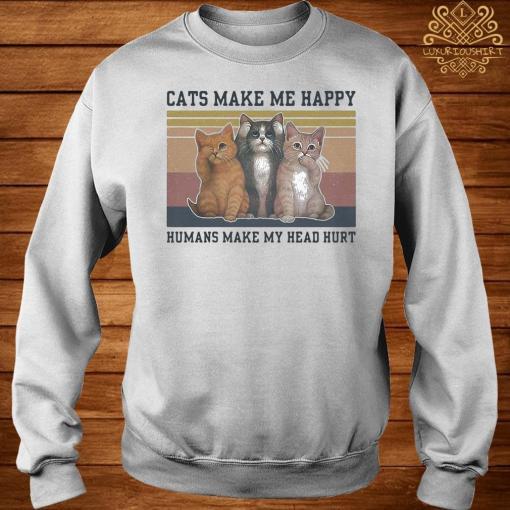 Cats Make Me Happy Humans Make My Head Hurt Vintage Shirt sweater