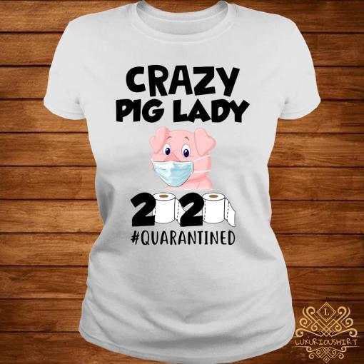 Crazy Pig Lady 2020 Quarantined Shirt ladies-tee