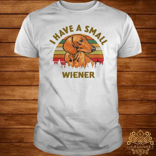 Dachshund I Have A Small Wiener Vintage Shirt