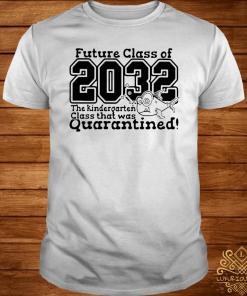 Future Class Of 2032 The Kindergarten Class That Was Quarantined Shirt