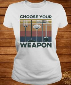 Garden Choose Your Weapon Vintage Shirt ladies-tee