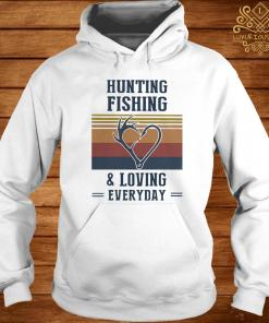 Hunting Fishing And Loving Everyday Vintage Shirt hoodie