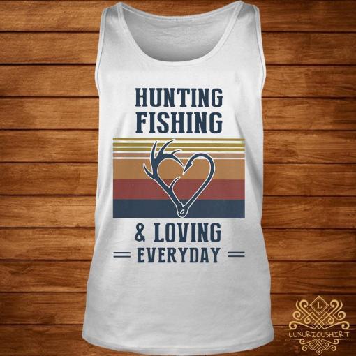 Hunting Fishing And Loving Everyday Vintage Shirt tank-top
