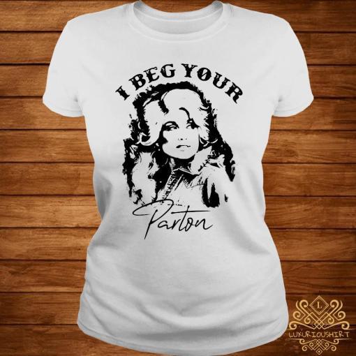 I Beg Your Parton Shirt ladies-tee