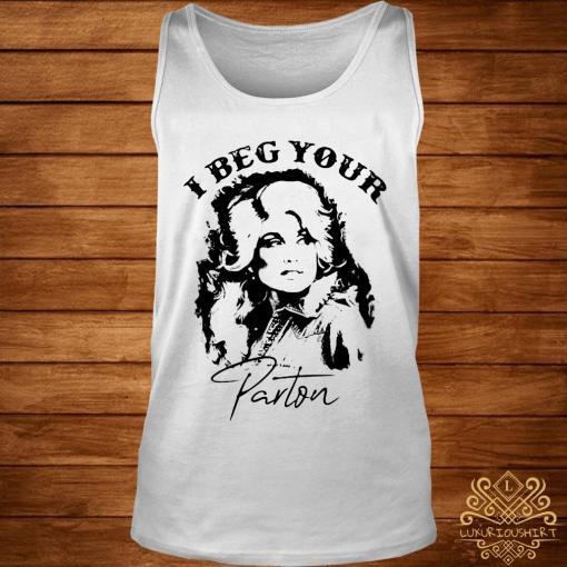 I Beg Your Parton Shirt tank-top