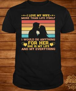 I Love My Wife More Than Life Itself Vintage Shirt