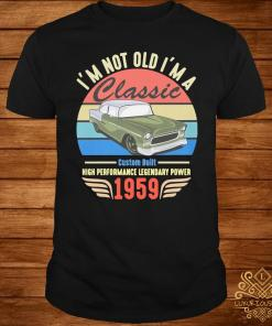 I'm Not Old I'm A 1959 Classic Vintage Shirt