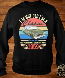 I'm Not Old I'm A 1959 Classic Vintage Shirt sweater