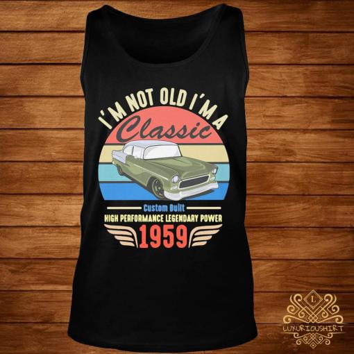 I'm Not Old I'm A 1959 Classic Vintage Shirt tank-top