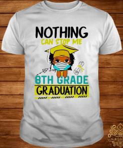 Nothing Can Stop Me 8th Grade Graduation Shirt