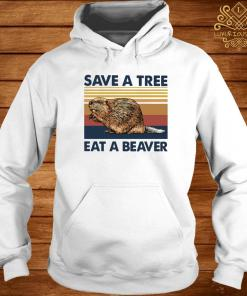 Save A Tree Eat A Beaver Vintage Shirt hoodie