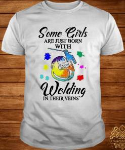 Some Girls Are Just Born With Welding In Their Veins Shirt
