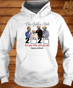 The Golden Girl Face Mask 2020 The Year When Shit Got Real Quarantined Shirt hoodie