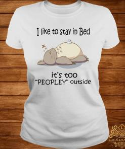 Totoro I Like To Stay In Bed It's Too Peopley Outside Shirt ladies-tee