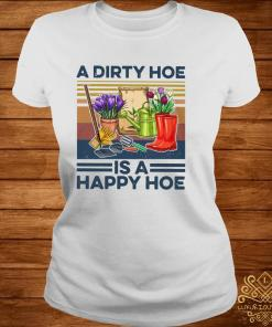 A Dirty Hoe Is A Happy Hoe Garden Vintage Shirt ladies-tee