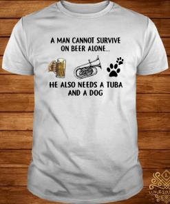 A Man Cannot Survive On Beer Alone He Also Needs A Tuba And A Dog Shirt