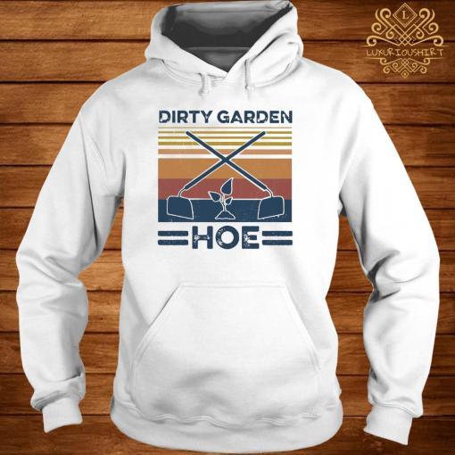 Garden Dirty Garden Hoe Vintage Shirt hoodie