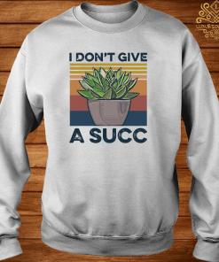 Garden I Don't Give A Succ Shirt sweater