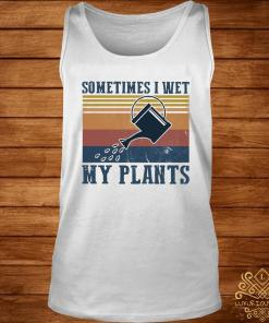 Garden Sometimes I Wet My Plants Vintage Shirt tank-top