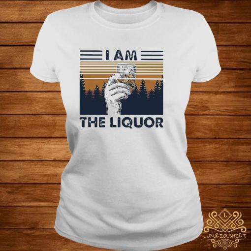I Am The Liquor Whiskey Cup Glasses Vintage Shirt ladies-tee