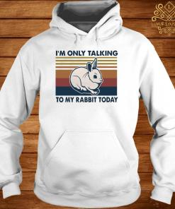 I'm Only Talking To My Rabbit Today Vintage Shirt hoodie
