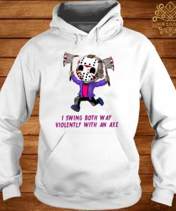 I Swing Both Way Violently With An Axe Shirt hoodie