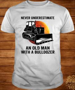 Never Underestimate An Old Man With A Bulldozer Shirt