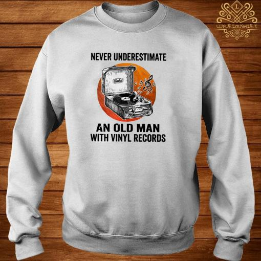 Never Underestimate An Old Man With Vinyl Records Shirt sweater