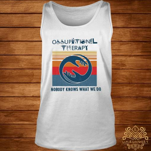 Occupational Therapy Nobody Knows What We Do Vintage Shirt tank-top