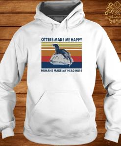 Otters Make Me Happy Humans Make My Head Hurt Vintage Shirt hoodie