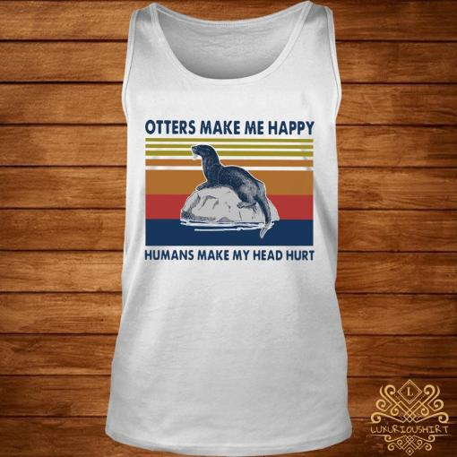 Otters Make Me Happy Humans Make My Head Hurt Vintage Shirt tank-top