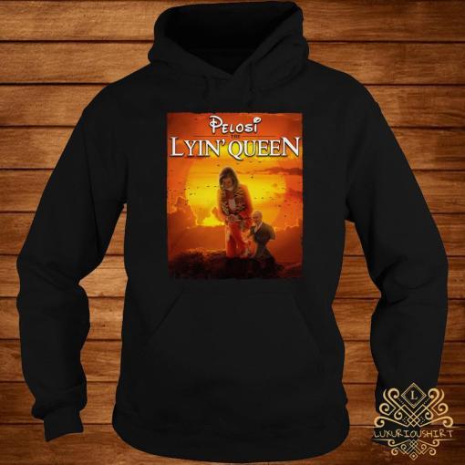Pelosi The Lyin' Queen Shirt hoodie