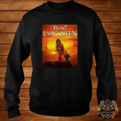 Pelosi The Lyin' Queen Shirt sweater