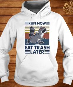Run Now Eat Trash Later Vintage Shirt hoodie