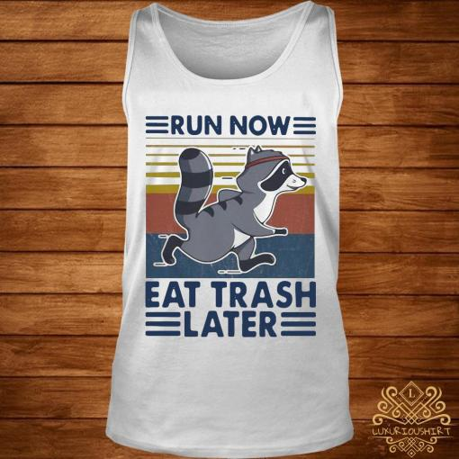 Run Now Eat Trash Later Vintage Shirt tank-top