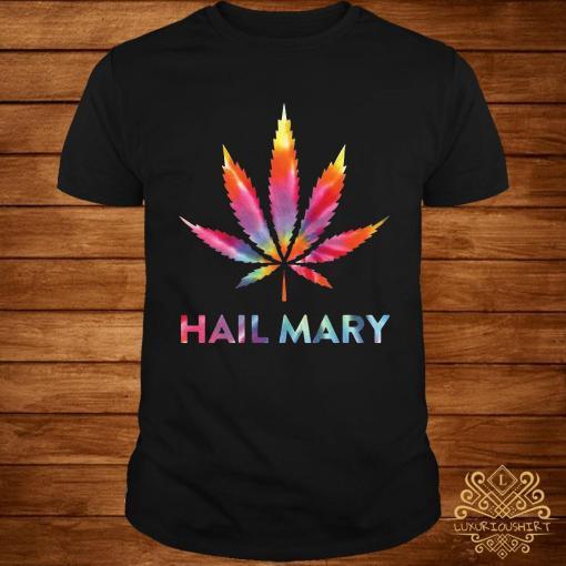Weed Hail Mary Color Shirt