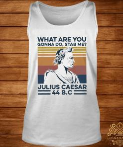 What Are You Gonna Do Stab Me Julius Caesar Shirt tank-top