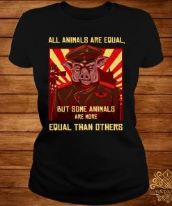 All Animals Are Equal But Some Animals Are More Equal Than Others Shirt ladies-tee