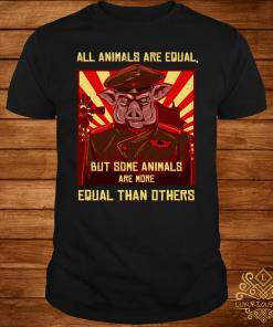 All Animals Are Equal But Some Animals Are More Equal Than Others Shirt