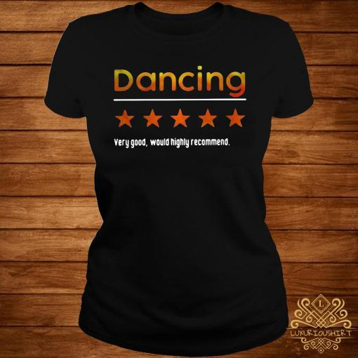 Dancing Very Good Would Highly Recommend Shirt ladies-tee