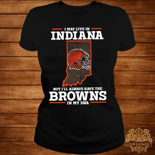 I May Live In Indiana But I'll Always Have The Browns In My DNA Shirt ladies-tee