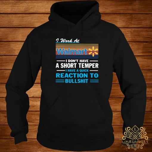 I Work At Walmart I Don't Have A Short Temper I Have A Quick Reaction To Bullshit Shirt hoodie