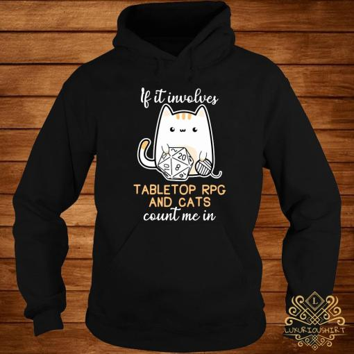 If It Involves Tabletop Rpg And Cats Count Me In Shirt hoodie