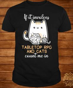If It Involves Tabletop Rpg And Cats Count Me In Shirt