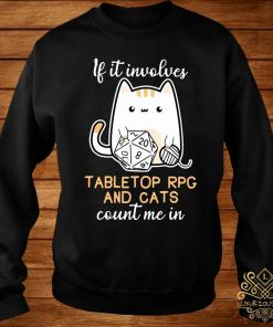 If It Involves Tabletop Rpg And Cats Count Me In Shirt sweater