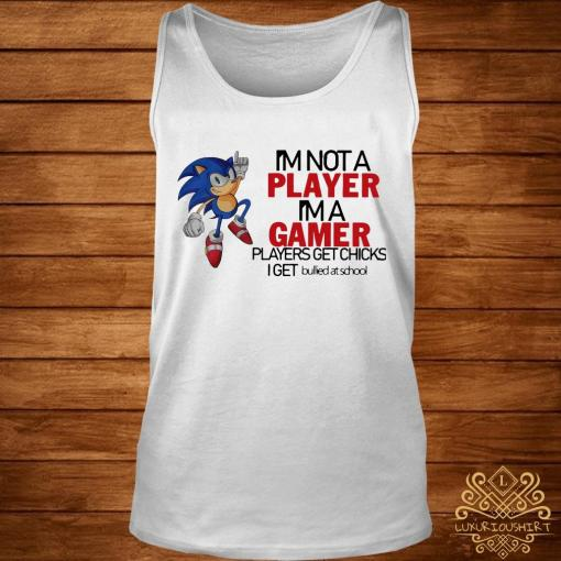 I'm Not A Player I'm A Gamer Players Get Chicks I Get Bullied At School Shirt tank-top